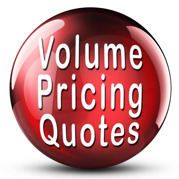 Call Us for Volume Pricing Quotes